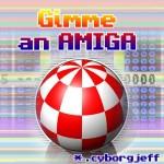 Gimme an Amiga