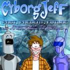 Cyborg Jeff - Past, Present, Future